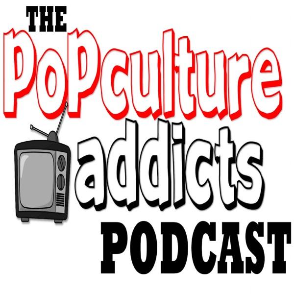 PopCulture Addicts Podcast - PopCultureAddicts.com