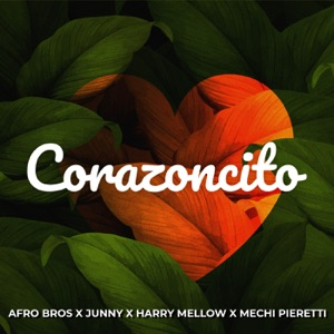 Afro Bros, Junny & Mechi Pieretti - Corazoncito feat. Harry Mellow