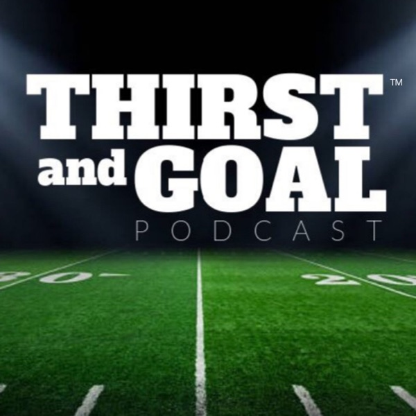 Thirst and Goal Podcast (NFL) | Listen Free on Castbox