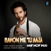 Bahon Me Tu Aaja Hip Hop Mix Single