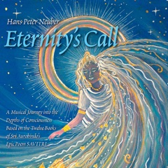 Eternity's Call - A Musical Journey into the Depths of Consciousness Based on the Twelve Books of Sri Aurobindo's Epic Poem Savitri.
