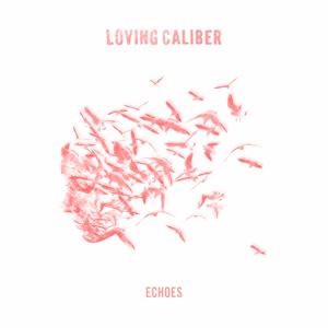 Loving Caliber - Echoes