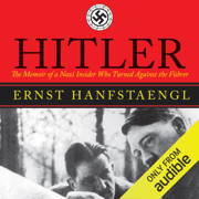 Hitler: The Memoir of a Nazi Insider Who Turned Against the Fuhrer (Unabridged)