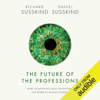 Richard Susskind & Daniel Susskind - The Future of the Professions: How Technology Will Transform the Work of Human Experts (Unabridged)  artwork