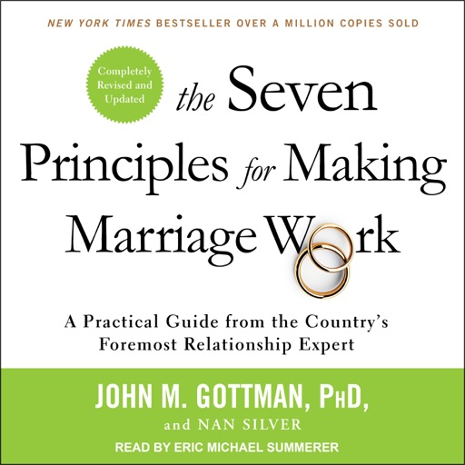 The Seven Principles for Making Marriage Work: A Practical Guide from the Country's Foremost Relationship Expert, Revised and Updated - John M. Gottman Ph.D. & Nan Silver