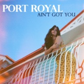 Port Royal - Ain't Got You