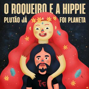 Plutão Já Foi Planeta - O Roqueiro e a Hippie