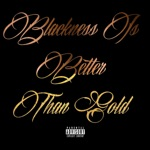 Blackness Is Better Than Gold (feat. Chiveer) - Single