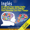Ken Xiao - Inglés [English]: El Secreto Para Hablar Inglés Como un Nativo en 6 Meses Para Personas Ocupadas [The Secret to Speaking English Like a Native in Six Months for Busy People] (Unabridged)  artwork
