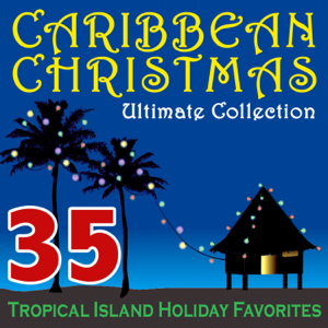 Various Artists - Caribbean Christmas Ultimate Collection – 35 Tropical Island Holiday Favorites