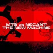 M73 vs. Negant - The New Machine