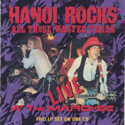 All Those Wasted Years (Live at the Marquee) - Hanoi Rocks