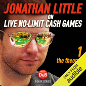 Jonathan Little on Live No-Limit Cash Games, Volume 1: The Theory (Unabridged)