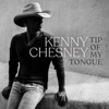 Tip of My Tongue - Single, Kenny Chesney