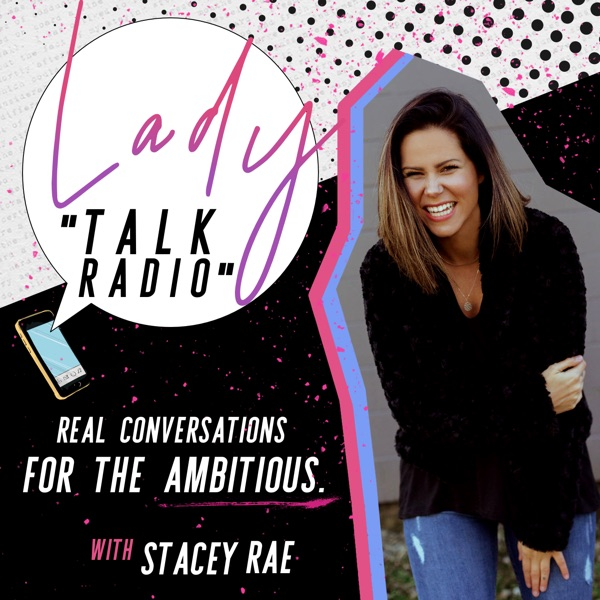 LADY TALK RADIO with Stacey Rae