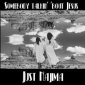 Just Najima - Somebody Talkin' 'Bout Jesus