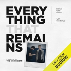 Everything That Remains: A Memoir by the Minimalists (Unabridged)