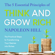 Napoleon Hill - The 5 Essential Principles of Think and Grow Rich: The Practical Steps to Transforming Your Desires into Riches
