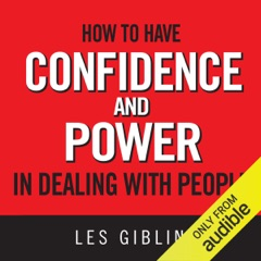 How to Have Confidence and Power in Dealing with People (Unabridged)