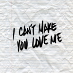 songs like I Can't Make You Love Me
