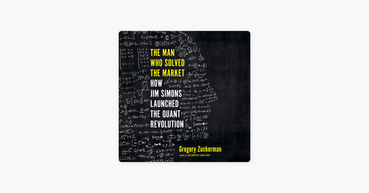The Man Who Solved the Market: How Jim  Simons Launched the Quant Revolution (Unabridged) - Gregory Zuckerman
