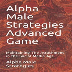 Alpha Male Strategies Advanced Game: Maintaining the Attachment in the Social Media Age (Unabridged)