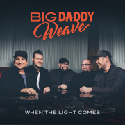 When the Light Comes - Big Daddy Weave - Big Daddy Weave