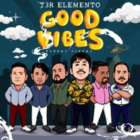 T3r Elemento - Good Vibes Buenas Vibras