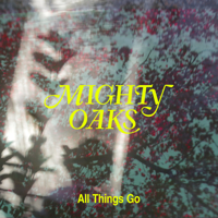 All Things Go-Mighty Oaks