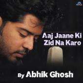 [Download] Aaj Jaane Ki Zid Na Karo MP3