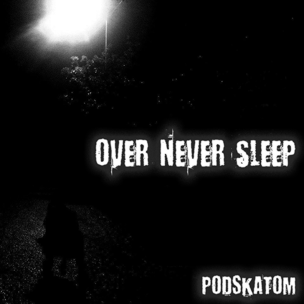 Over Never Sleep by PODSKATOM