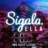 We Got Love feat Ella Henderson - Sigala mp3