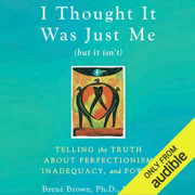 I Thought It Was Just Me (but it isn't): Telling the Truth about Perfectionism, Inadequacy, and Power (Unabridged)