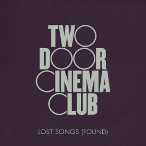 Two Door Cinema Club - Lost Songs (Found)