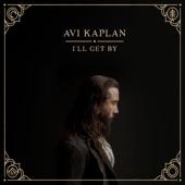 Avi Kaplan - I'll Get By