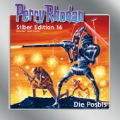 Die Posbis - Perry Rhodan - Silber Edition 16 (Ungekürzt)