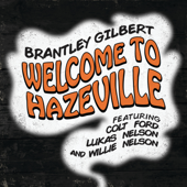 Welcome to Hazeville (feat. Colt Ford, Lukas Nelson & Willie Nelson) - Brantley Gilbert