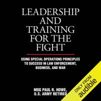 Leadership and Training for the Fight: A Few Thoughts on Leadership and Training from a Former Special Operations Soldier (Unabridged)