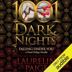 Falling Under You: A Fixed Trilogy Novella - 1001 Dark Nights (Unabridged)