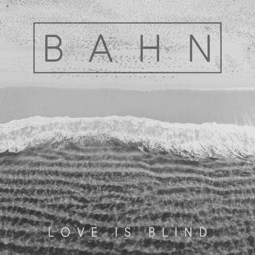 Bahn – Love Is Blind – Single