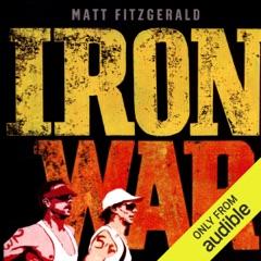 Iron War: Dave Scott, Mark Allen, and the Greatest Race Ever Run (Unabridged)