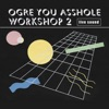 Workshop 2 by OGRE YOU ASSHOLE