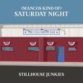 Stillhouse Junkies - (Mancos Kind of) Saturday Night