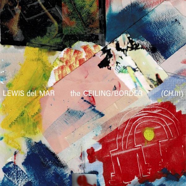 Lewis Del Mar - The Ceiling / Border (CH. III)