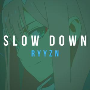 RYYZN - Slow Down