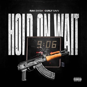 Rah Swish - Hold On Wait feat. Curly Savv