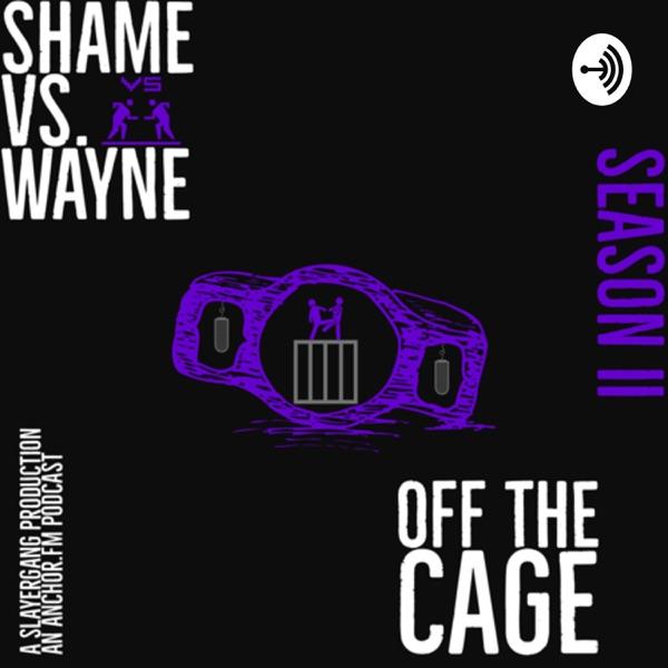 Shame Vs. Wayne: Off the Cage