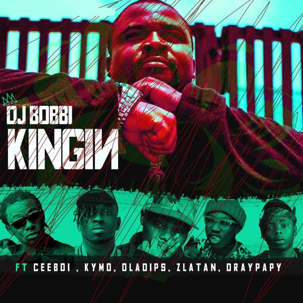 Kingin (feat. Ceeboi, Oladips, Zlatan, Draypapy & Kymo) - Single