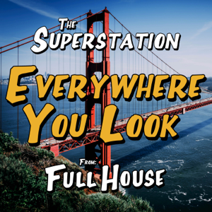"The Superstation - Everywhere You Look (From ""Full House"")"