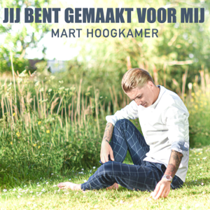 Mart Hoogkamer - Jij Bent Gemaakt Voor Mij